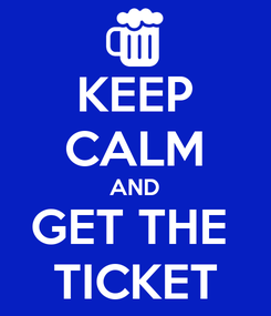 Poster: KEEP CALM AND GET THE  TICKET