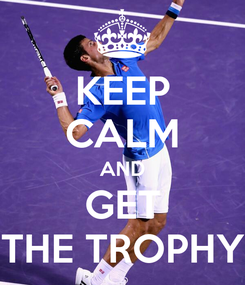 Poster: KEEP CALM AND GET THE TROPHY