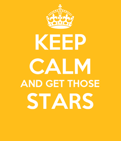 Poster: KEEP CALM AND GET THOSE STARS