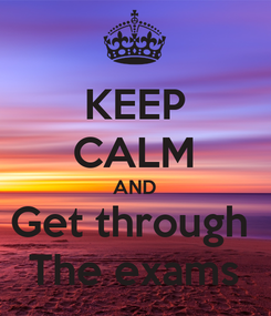 Poster: KEEP CALM AND Get through  The exams