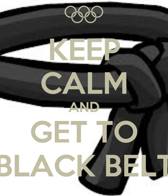 Poster: KEEP CALM AND GET TO BLACK BELT