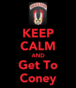 Poster: KEEP CALM AND Get To Coney