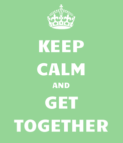 Poster: KEEP CALM AND GET TOGETHER