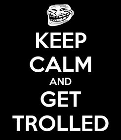 Poster: KEEP CALM AND GET TROLLED