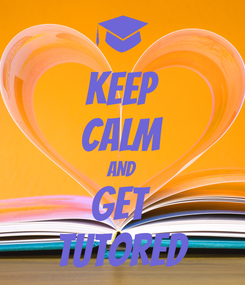 Poster: KEEP CALM AND GET  TUTORED