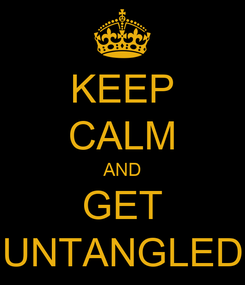 Poster: KEEP CALM AND GET UNTANGLED