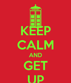 Poster: KEEP CALM AND GET UP