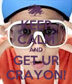Poster: KEEP CALM AND GET UR CRAYON!