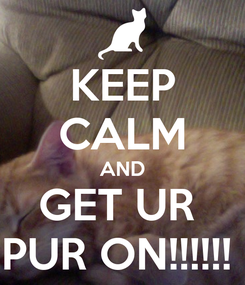 Poster: KEEP CALM AND GET UR  PUR ON!!!!!!