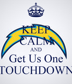 Poster: KEEP CALM AND Get Us One TOUCHDOWN