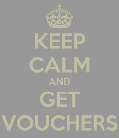 Poster: KEEP CALM AND GET VOUCHERS