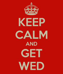 Poster: KEEP CALM AND GET WED