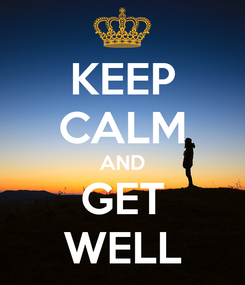 Poster: KEEP CALM AND GET WELL