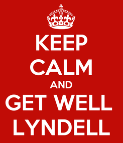 Poster: KEEP CALM AND GET WELL  LYNDELL