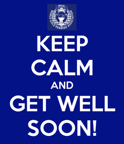 Poster: KEEP CALM AND GET WELL SOON!