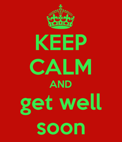 Poster: KEEP CALM AND get well soon