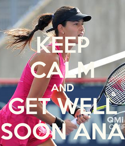 Poster: KEEP CALM AND GET WELL SOON ANA