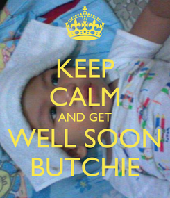 Poster: KEEP CALM AND GET WELL SOON BUTCHIE