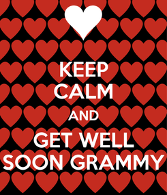 Poster: KEEP CALM AND GET WELL SOON GRAMMY