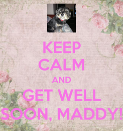 Poster: KEEP CALM AND GET WELL SOON, MADDY!