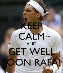 Poster: KEEP CALM AND GET WELL SOON RAFA!