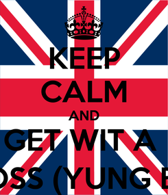 Poster: KEEP CALM AND GET WIT A  BOSS (YUNG EJ)