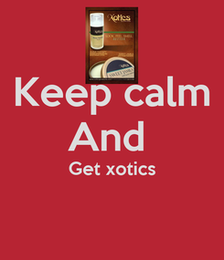 Poster: Keep calm And  Get xotics