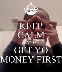 Poster: KEEP CALM AND GET YO MONEY FIRST
