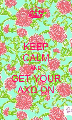 Poster: KEEP CALM AND GET YOUR AXΩ ON