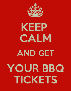 Poster: KEEP  CALM AND GET YOUR BBQ TICKETS