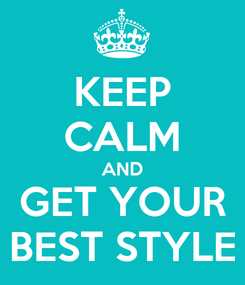 Poster: KEEP CALM AND GET YOUR BEST STYLE