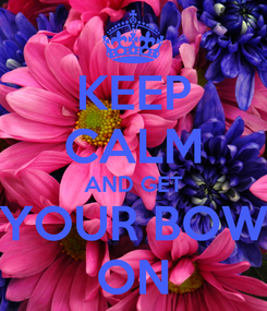 Poster: KEEP CALM AND GET YOUR BOW ON