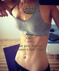Poster: Keep Calm AND Get your butt to Rossen`s Spin Class