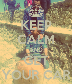 Poster: KEEP CALM AND GET YOUR CAR