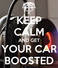 Poster: KEEP CALM AND GET YOUR CAR BOOSTED