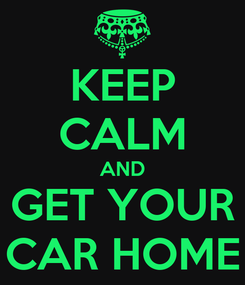 Poster: KEEP CALM AND GET YOUR CAR HOME