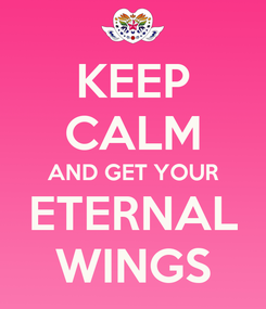 Poster: KEEP CALM AND GET YOUR ETERNAL WINGS