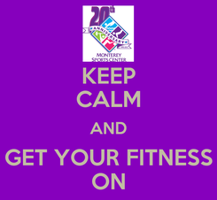 Poster: KEEP CALM AND GET YOUR FITNESS ON