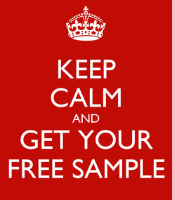 Poster: KEEP CALM AND GET YOUR FREE SAMPLE