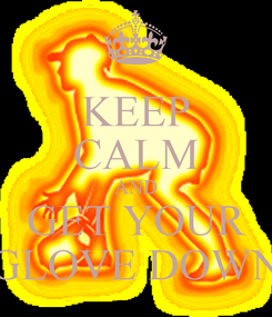 Poster: KEEP CALM AND GET YOUR GLOVE DOWN