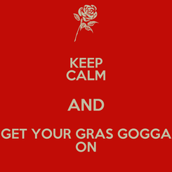 Poster: KEEP CALM AND GET YOUR GRAS GOGGA ON