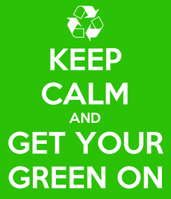 Poster: KEEP CALM AND GET YOUR GREEN ON