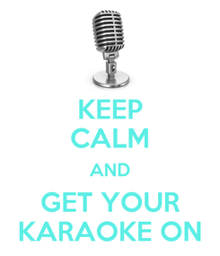 Poster: KEEP CALM AND GET YOUR KARAOKE ON