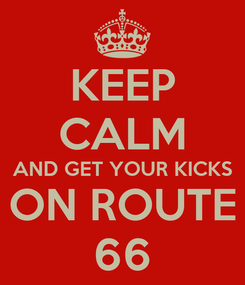 Poster: KEEP CALM AND GET YOUR KICKS ON ROUTE 66