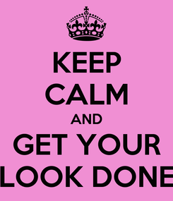 Poster: KEEP CALM AND GET YOUR LOOK DONE