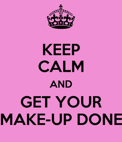 Poster: KEEP CALM AND GET YOUR MAKE-UP DONE