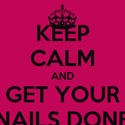 Poster: KEEP CALM AND GET YOUR NAILS DONE