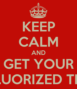 Poster: KEEP CALM AND GET YOUR ONFLUORIZED TICKET