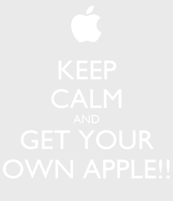 Poster: KEEP CALM AND GET YOUR  OWN APPLE!!!