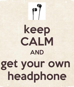 Poster: keep CALM AND get your own  headphone